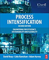Process Intensification, Second Edition: Engineering for Efficiency, Sustainability and Flexibility (Isotopes in Organic Chemistry)