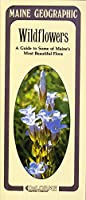 Wildflowers: A Guide to Some of Maine's Most Beautiful Flora (Maine Geographic)