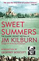 Sweet Summers: The Classic Cricket Writing of JM Kilburn