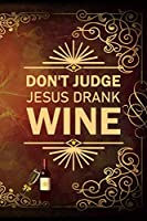 Don't Judge Jesus Drank Wine: My Prayer Journal, Diary Or Notebook For Wine Gift. 110 Story Paper Pages. 6 in x 9 in Cover.