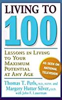 Living To 100: Lessons In Living To Your Maximum Potential At Any Age