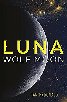Luna: Wolf Moon (Luna 2) by [McDonald, Ian]