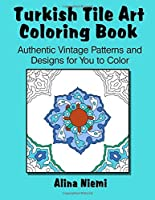 Turkish Tile Art Coloring Book: Authentic Vintage Patterns and Designs for You to Color: Authentic Vintage Patterns and Designs for You to Color [並行輸入品]