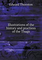 Illustrations of the History and Practices of the Thugs