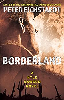 [Eichstaedt, Peter]のBorderland: A Kyle Dawson Novel (English Edition)