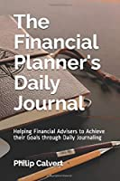The Financial Planner's Daily Journal: Helping Financial Advisers to Achieve their Goals through Daily Journaling