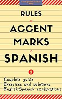 Rules of Accent Marks in Spanish. Bilingual Explanations (English-Spanish) With Exercises and Solutions. Vol.1: Learn Spanish Collection Books. Spelling and Grammar. by [S., M.]
