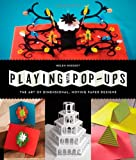 Playing with Pop-ups: The Art of Dimensional, Moving Paper Designs -