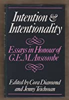 Intention and Intentionality: Essays for G. E. M. Anscombe
