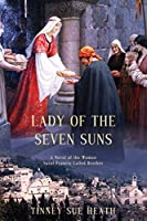 Lady of the Seven Suns: A Novel of the Woman Saint Francis Called Brother