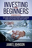 Investing for Beginners: 6 Books in 1. Stock Market Investing for Beginners, Dividend Investing, Day Trading, Options Trading, Swing Trading, Algorithmic Trading: What You Should Know About Investing