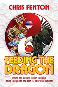 Feeding the Dragon: Inside the Trillion Dollar Dilemma Facing Hollywood, the NBA, & American Business (English Edition)