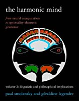 The Harmonic Mind: From Neural Computation to Optimality-theoretic Grammar: Linguistic and Philosophical Implications