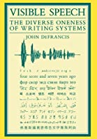 Visible Speech: The Diverse Oneness of Writing Systems (Asian Interactions and Comparisons (Hardcover))