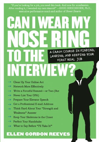 Download Can I Wear My Nose Ring to the Interview?: A Crash Course in Finding, Landing, and Keeping Your First Real Job (English Edition) B003ODIZM0