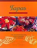 Tapas. 100 unwiderstehliche Appetithappen aus Spanien