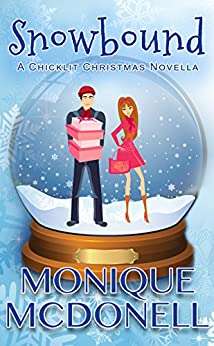 Snowbound: A Chicklit Christmas Novella by [McDonell, Monique]