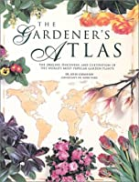 The Gardener's Atlas: The Origins, Discovery and Cultivation of the World's Most Popular Garden Plants