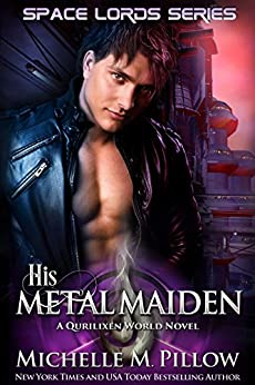 His Metal Maiden: A Qurilixen World Novel (Space Lords Book 3) by [Pillow, Michelle M.]