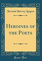Heroines of the Poets (Classic Reprint)
