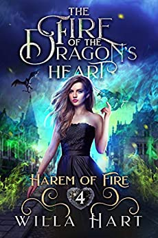 The Fire of the Dragon's Heart: A Reverse Harem Paranormal Fantasy Romance (Harem of Fire Book 4) by [Hart, Willa]