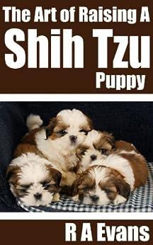 [Evans, R A]のThe Art of Raising A Shih Tzu Puppy (English Edition)