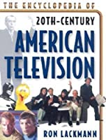 The Encyclopedia of 20th Century American Television