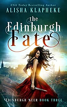 The Edinburgh Fate: Edinburgh Seer Book Three by [Klapheke, Alisha]