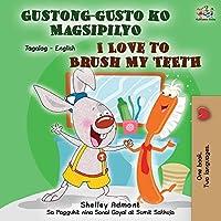 Gustong-gusto ko Magsipilyo I Love to Brush My Teeth: Tagalog English Bilingual Book (Tagalog English Bilingual Collection)