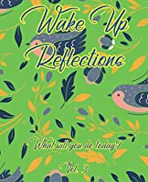 Wake Up Reflections What Will You Do Today? Vol. 3