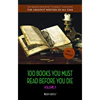 100 Books You Must Read Before You Die - volume 1 [newly updated] [The Great Gatsby, Jane Eyre, Wuthering Heights, The Count of Monte Cristo, Les Misérables, ... (The Greatest Writers of All Time)