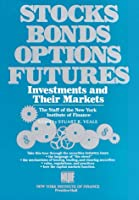 Stocks Bonds Options Futures: Investments and Their Markets