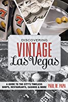 Discovering Vintage Las Vegas: A Guide to the City's Timeless Shops, Restaurants, Casinos & More