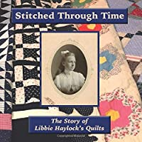 Stitched Through Time: The Story of Libbie Haylock's Quilts