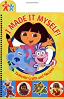 I Made It Myself!: Fantastic Crafts and Recipes (Nick Jr)