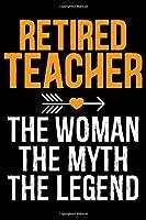 Retired Teacher The Woman The Myth The Legend: Retired Teacher Notebook Journal, Educators Notebook, Retired Teachers Gifts journal, Teacher College Ruled Journal, Notebook for Teacher, Teacher Day gifts