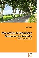 Monarchist and Republican Discourses in Australia: Idealism and Rhetoric