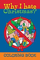 Why I hate Christmas?: Coloring book