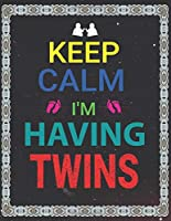 Keep Calm I'm Having Twins: Pregnancy Planner And Organizer, Diary , Notebook Mother And Child