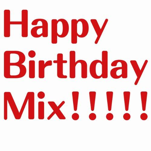 Happy Birthday Mix!!!!!