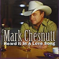Heard It In A Love Song by Mark Chesnutt