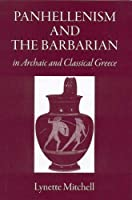 Panhellenism And the Barbarian in Archaic And Classical Greece