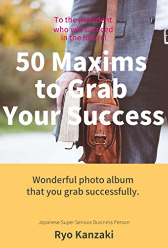 50 Maxims to Grab Your Success: To the president who will succeed in the future (English Edition)