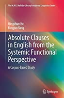 Absolute Clauses in English from the Systemic Functional Perspective: A Corpus-Based Study (The M.A.K. Halliday Library Functional Linguistics Series)