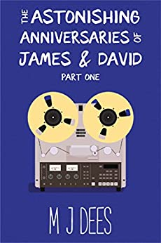 The Astonishing Anniversaries of James and David, part one: A humorous literary novel by [Dees, M J]