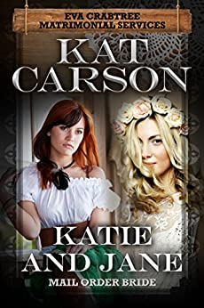 Mail Order Bride: Katie and Jane: Inspirational Clean Historical Western Romance (Mrs. Eva Crabtree's Matrimonial Services Series Book 4) by [Carson, Kat]