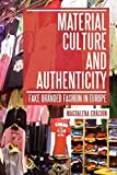 Material Culture and Authenticity: Fake Branded Fashion in Europe (Materializing Culture)
