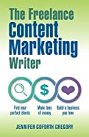The Freelance Content Marketing Writer: Find your perfect clients Make tons of money and Build a business you love [並行輸入品]