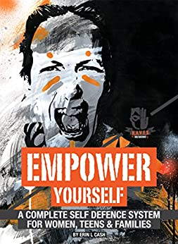 Empower Yourself: A complete self defence system for women, teens, and families. by [Cash, Erin]