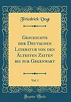 Geschichte Der Deutschen Literatur Von Den Aeltesten Zeiten Bis Zur Gegenwart, Vol. 1 (Classic Reprint)